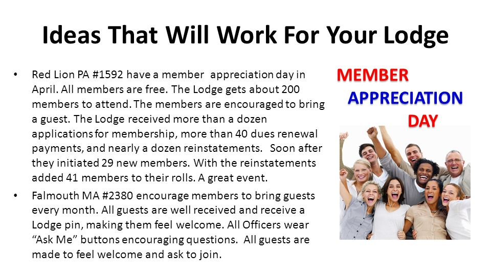 Ideas That Will Work For Your Lodge Red Lion PA #1592 have a member appreciation day in April. All members are free. The Lodge gets about 200 members
