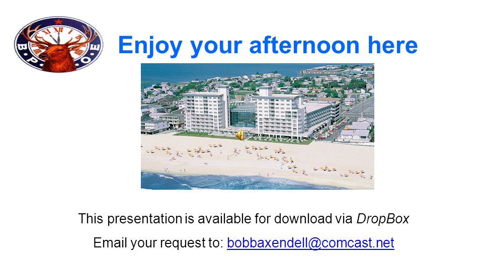 Enjoy your afternoon here This presentation is available for download via DropBox Email your request to: bobbaxendell@comcast.netbobbaxendell@comcast.