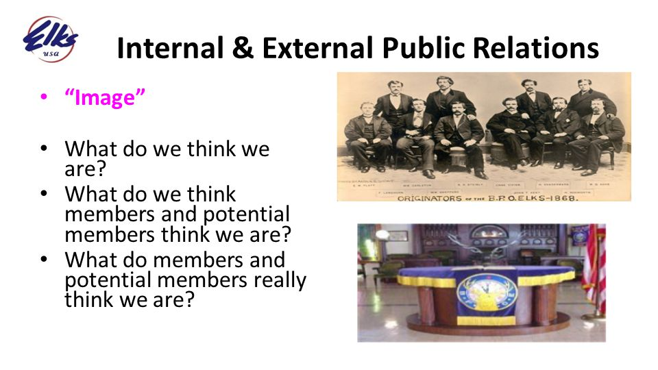 "Internal & External Public Relations ""Image"" What do we think we are? What do we think members and potential members think we are? What do members and"