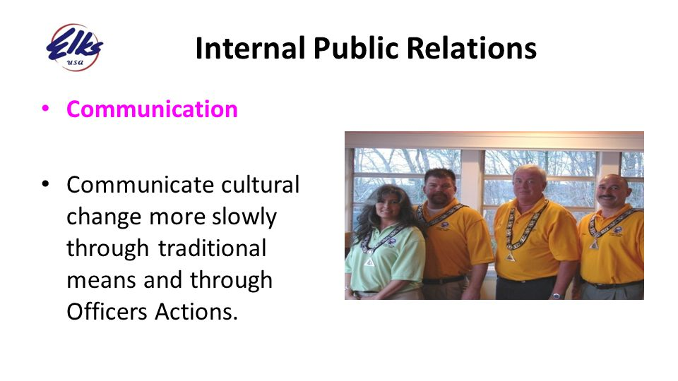 Internal Public Relations Communication Communicate cultural change more slowly through traditional means and through Officers Actions.