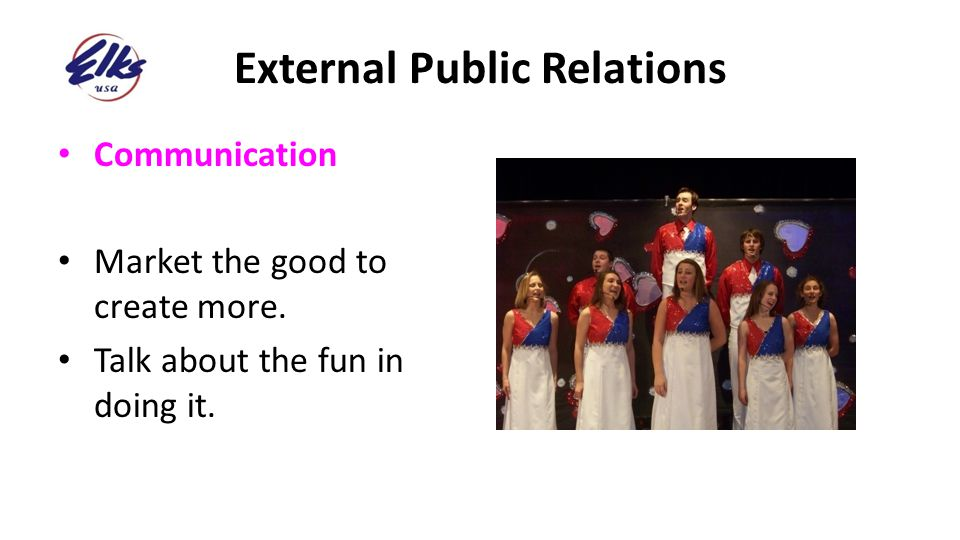 External Public Relations Communication Market the good to create more. Talk about the fun in doing it.