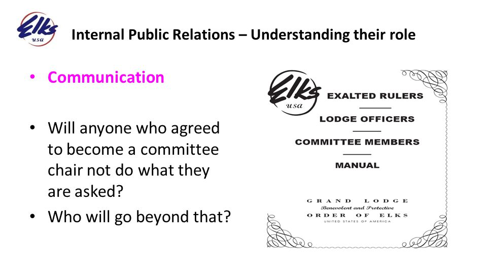 Internal Public Relations – Understanding their role Communication Will anyone who agreed to become a committee chair not do what they are asked? Who