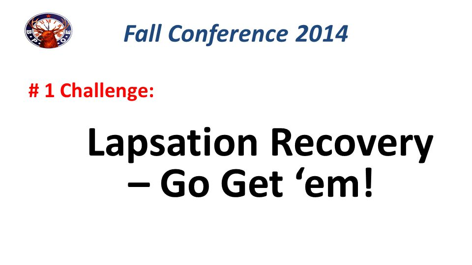 # 1 Challenge: Lapsation Recovery – Go Get 'em! Fall Conference 2014