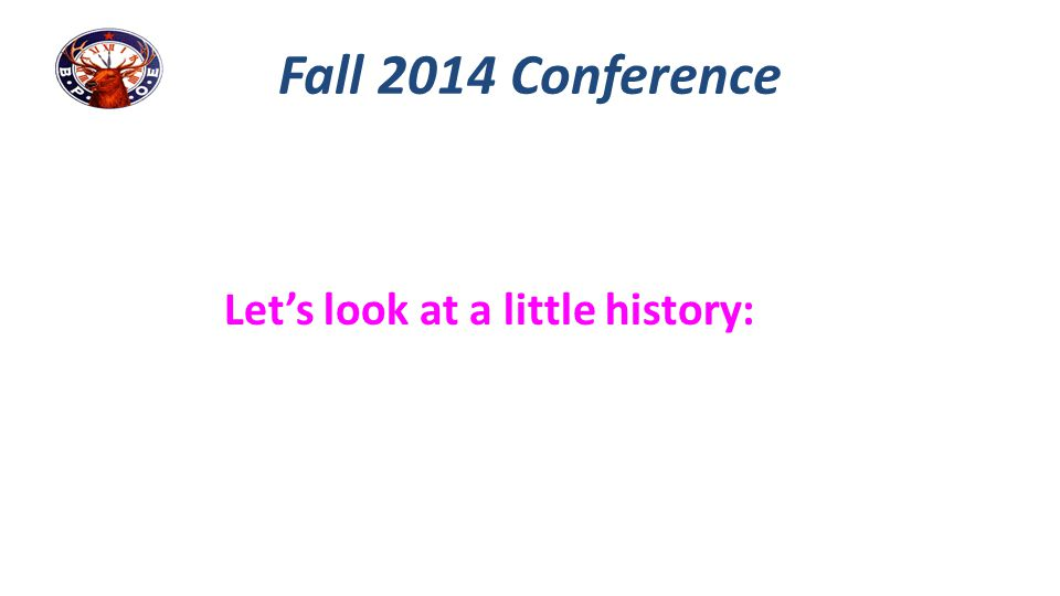 Let's look at a little history: Fall 2014 Conference