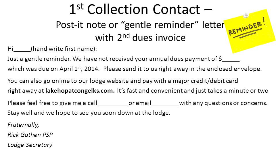 "1 st Collection Contact – Post-it note or ""gentle reminder"" letter with 2 nd dues invoice Hi_____(hand write first name): Just a gentle reminder. We h"