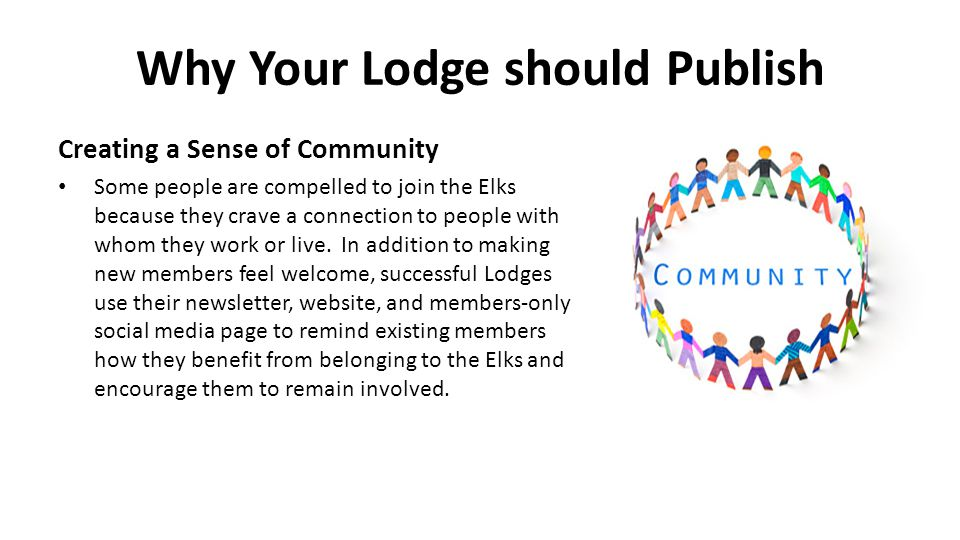 Why Your Lodge should Publish Creating a Sense of Community Some people are compelled to join the Elks because they crave a connection to people with