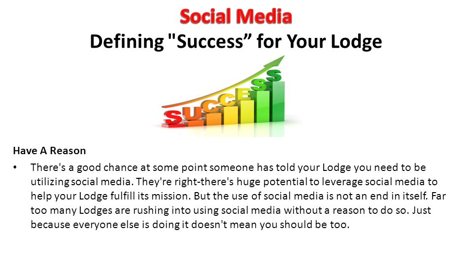 Have A Reason There's a good chance at some point someone has told your Lodge you need to be utilizing social media. They're right-there's huge potent