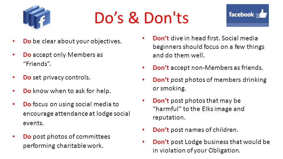 "Do's & Don'ts Do be clear about your objectives. Do accept only Members as ""Friends"". Do set privacy controls. Do know when to ask for help. Do focus"