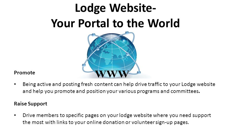 Lodge Website- Your Portal to the World Promote Being active and posting fresh content can help drive traffic to your Lodge website and help you promo