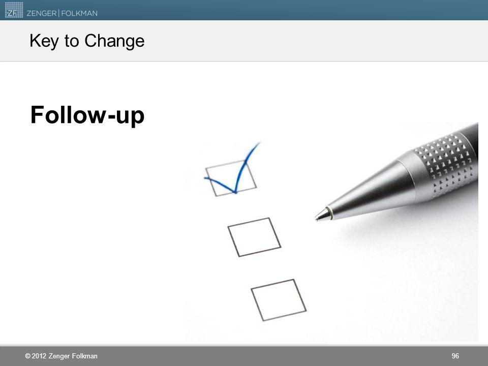 © 2012 Zenger Folkman Follow-up Key to Change 96
