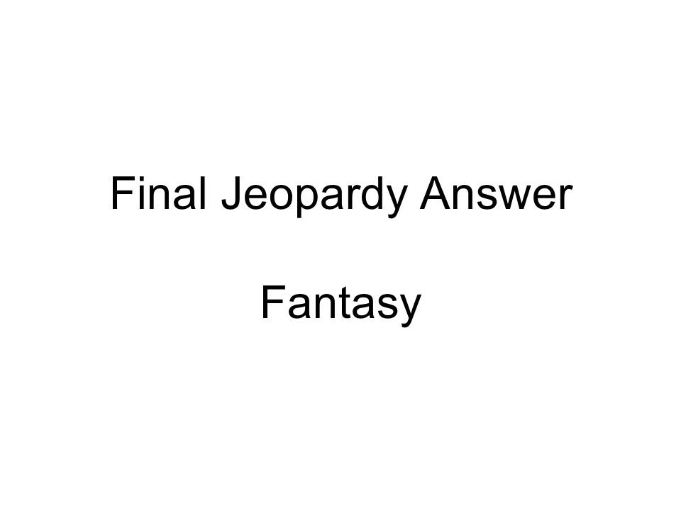 Final Jeopardy Question Read the sentence: Ari is a nice little green dragon who lives in a nice cool cave with his family. Is this sentence realistic