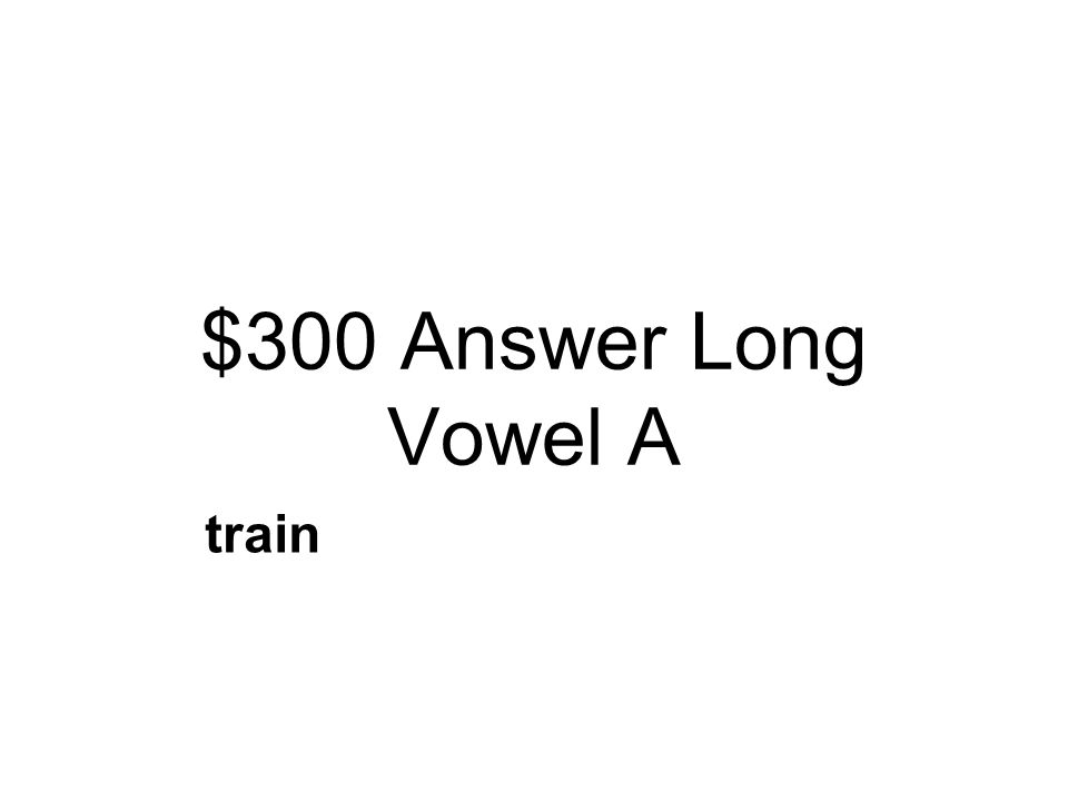 $300 Question Long Vowel A Read the sentence. The next day Susan went to Lin's house. Which word had the same sound as ay in day? teamtraintan