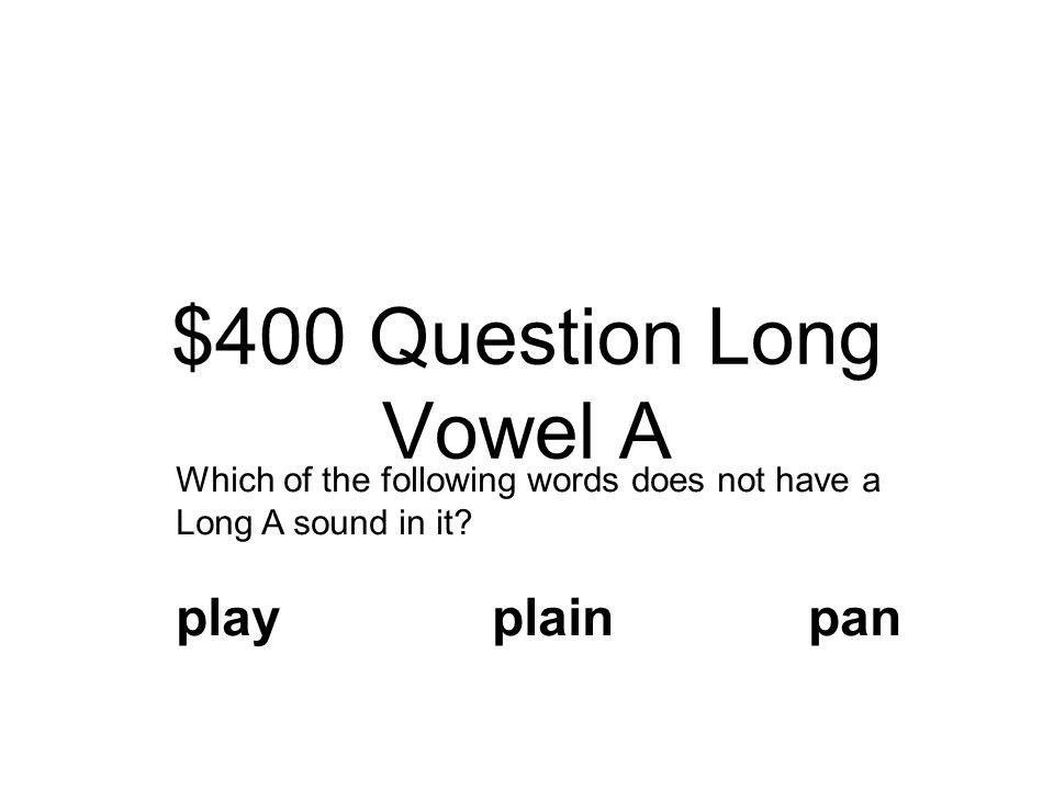 $300 Answer Long Vowel A train