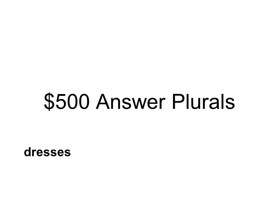 $500 Question Plurals Which word shows more than one of something? grassmessdresses