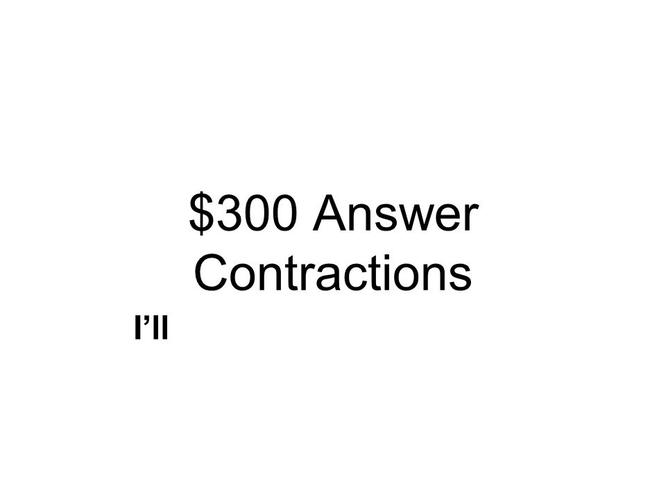$300 Question Contractions I will need to finish my homework. Which contraction is made from I will? I'dI'll I'm