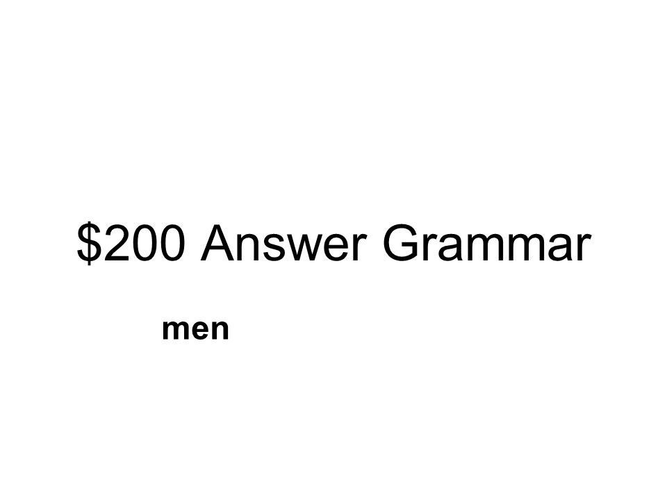 $200 Question Grammar Which word correctly shows more than one man? menmansman's