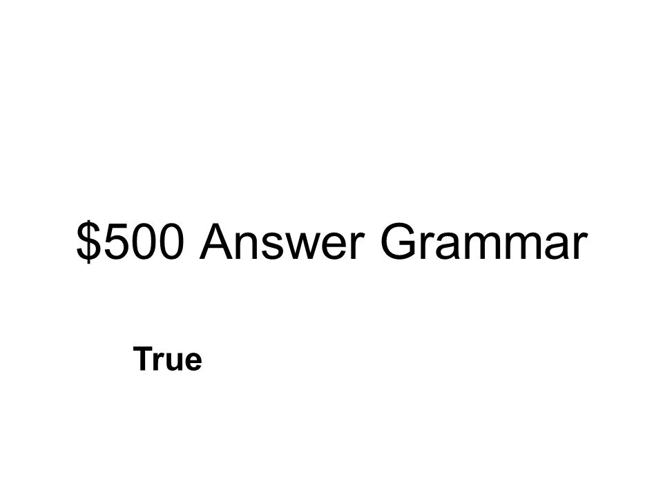$500 Question Grammar An 's is used to show ownership. True False