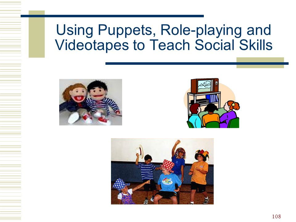 108 Using Puppets, Role-playing and Videotapes to Teach Social Skills