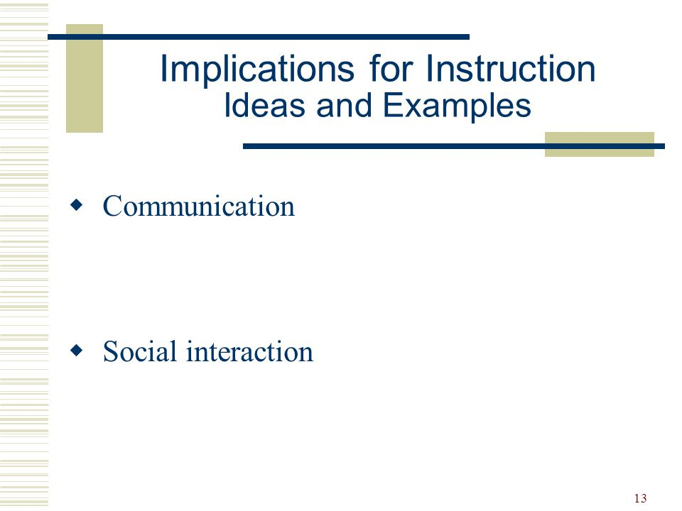 13 Implications for Instruction Ideas and Examples  Communication  Social interaction