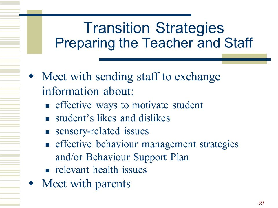 39  Meet with sending staff to exchange information about: effective ways to motivate student student's likes and dislikes sensory-related issues eff