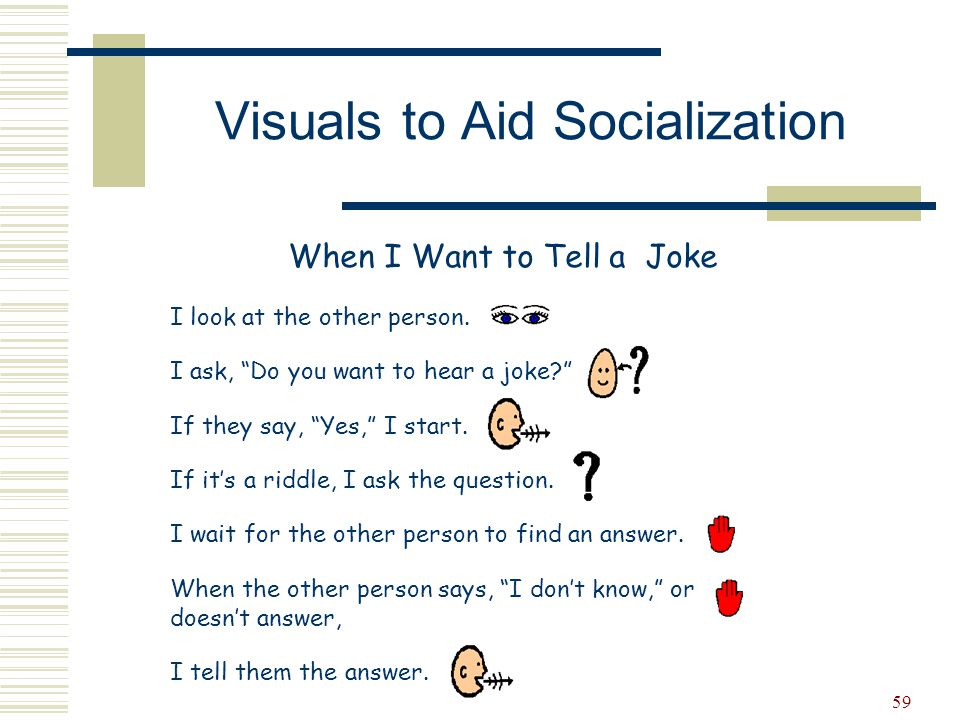 """59 Visuals to Aid Socialization When I Want to Tell a Joke I look at the other person. I ask, """"Do you want to hear a joke?"""" If they say, """"Yes,"""" I star"""