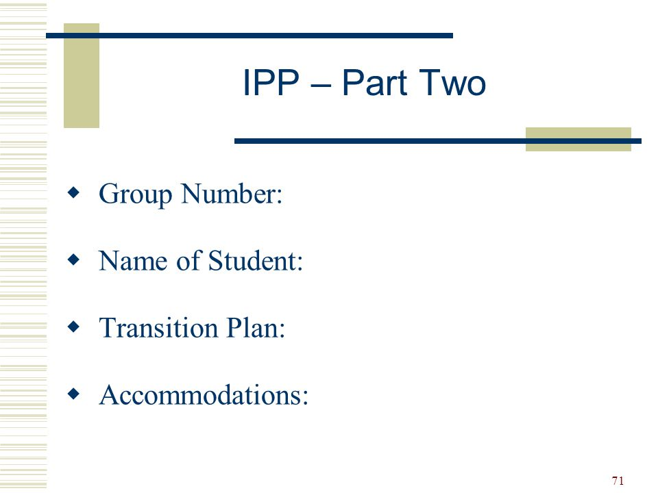 71  Group Number:  Name of Student:  Transition Plan:  Accommodations: IPP – Part Two