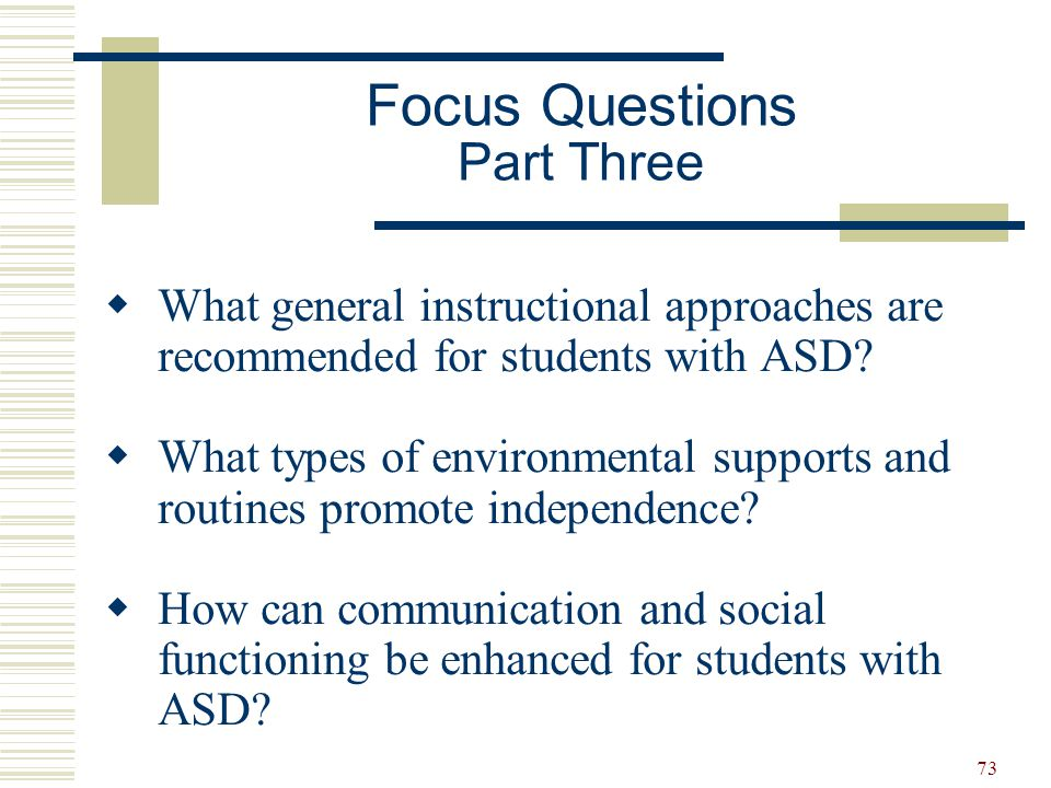 73  What general instructional approaches are recommended for students with ASD?  What types of environmental supports and routines promote independ