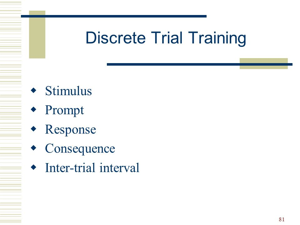 81  Stimulus  Prompt  Response  Consequence  Inter-trial interval Discrete Trial Training