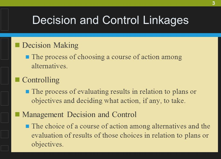3 Decision and Control Linkages Decision Making The process of choosing a course of action among alternatives.