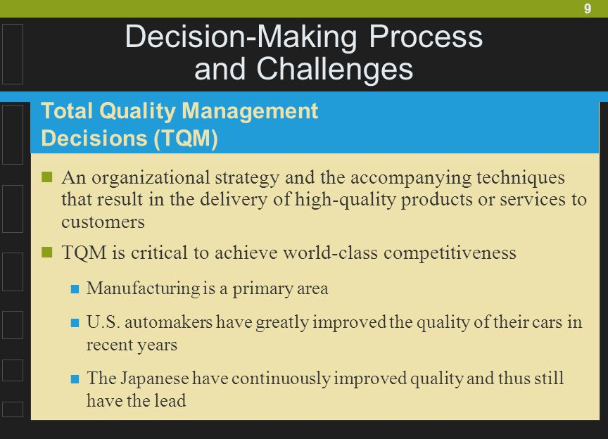 9 Decision-Making Process and Challenges An organizational strategy and the accompanying techniques that result in the delivery of high-quality products or services to customers TQM is critical to achieve world-class competitiveness Manufacturing is a primary area U.S.