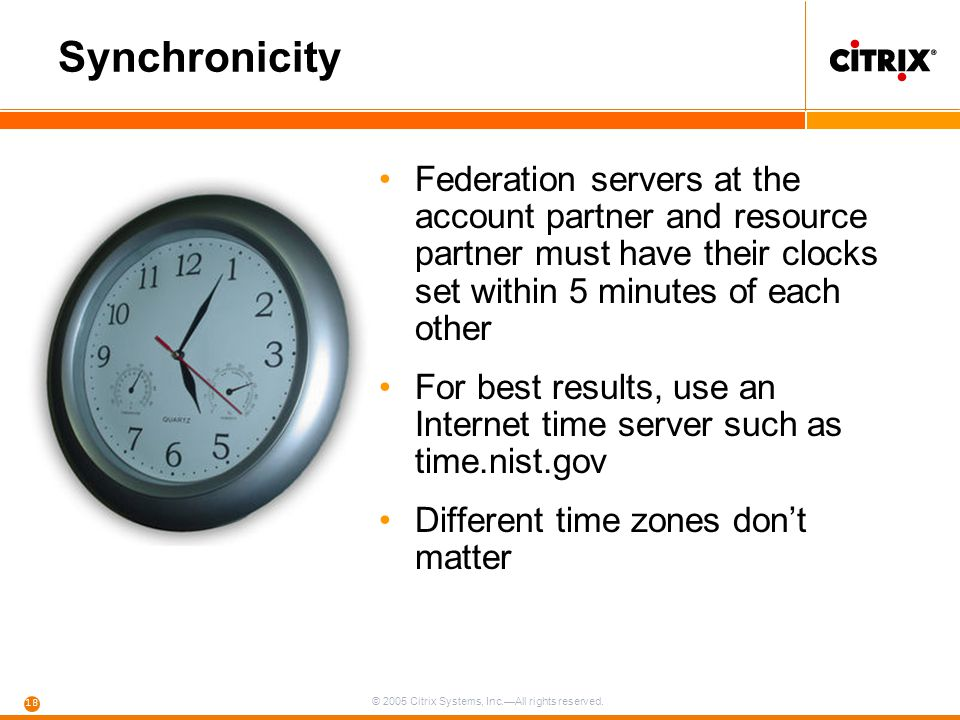 © 2005 Citrix Systems, Inc.—All rights reserved. 18 Synchronicity Federation servers at the account partner and resource partner must have their clock