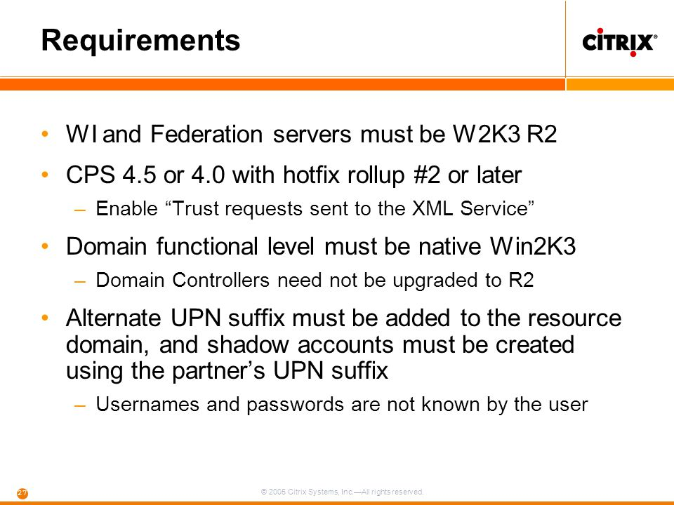© 2005 Citrix Systems, Inc.—All rights reserved. 27 Requirements WI and Federation servers must be W2K3 R2 CPS 4.5 or 4.0 with hotfix rollup #2 or lat