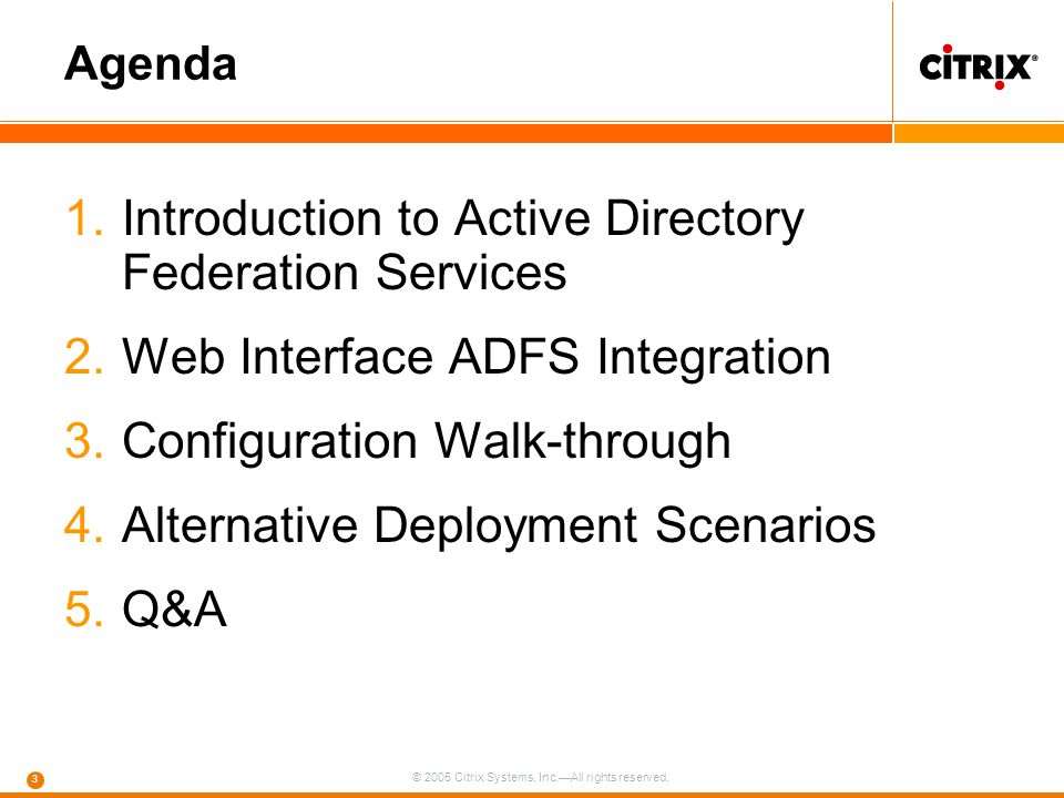 © 2005 Citrix Systems, Inc.—All rights reserved. 3 Agenda 1.Introduction to Active Directory Federation Services 2.Web Interface ADFS Integration 3.Co
