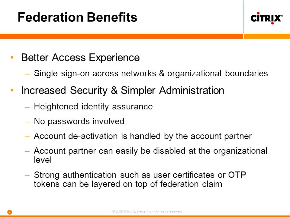 © 2005 Citrix Systems, Inc.—All rights reserved. 7 Better Access Experience –Single sign-on across networks & organizational boundaries Increased Secu