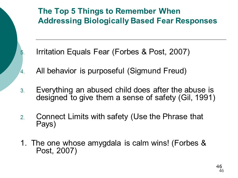 46 The Top 5 Things to Remember When Addressing Biologically Based Fear Responses 5.
