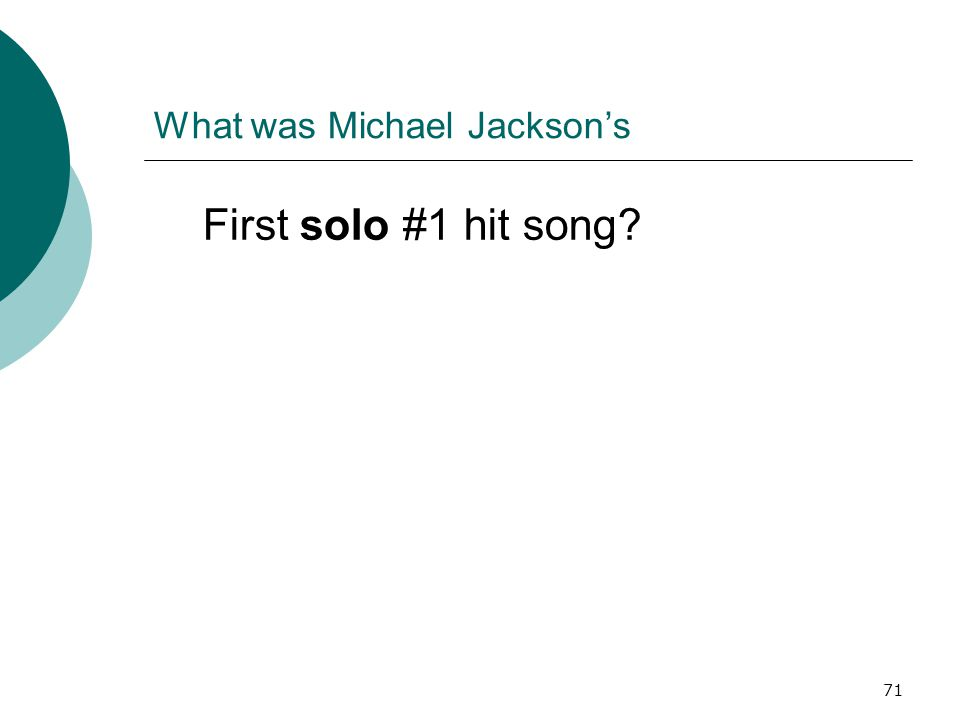71 What was Michael Jackson's First solo #1 hit song?