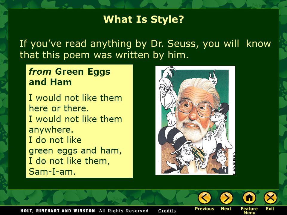 from Green Eggs and Ham I would not like them here or there. I would not like them anywhere. I do not like green eggs and ham, I do not like them, Sam