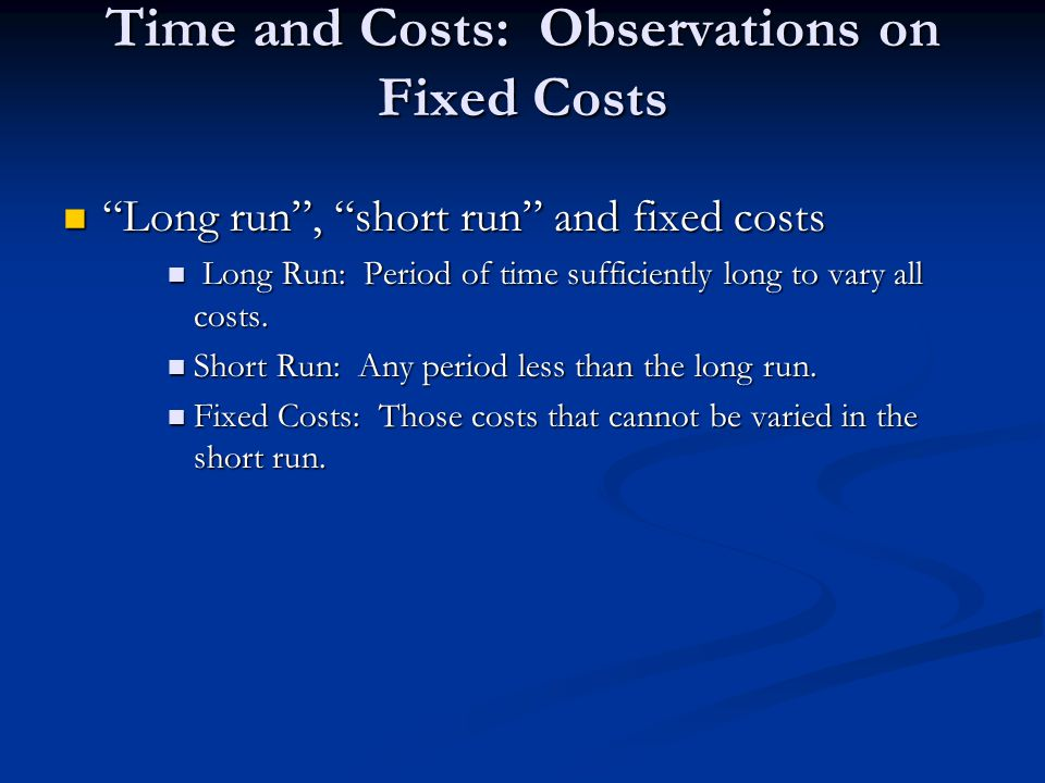 """Time and Costs: Observations on Fixed Costs """"Long run"""", """"short run"""" and fixed costs """"Long run"""", """"short run"""" and fixed costs Long Run: Period of time s"""