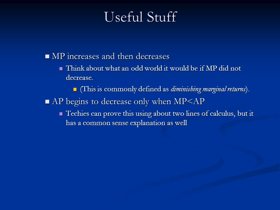 Useful Stuff MP increases and then decreases MP increases and then decreases Think about what an odd world it would be if MP did not decrease.
