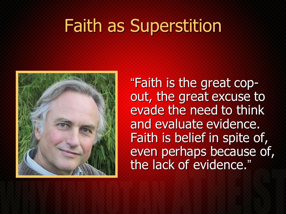 Faith as Superstition Faith is the great cop- out, the great excuse to evade the need to think and evaluate evidence.