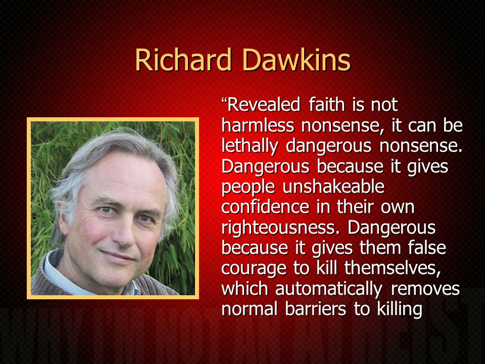 Richard Dawkins Revealed faith is not harmless nonsense, it can be lethally dangerous nonsense.