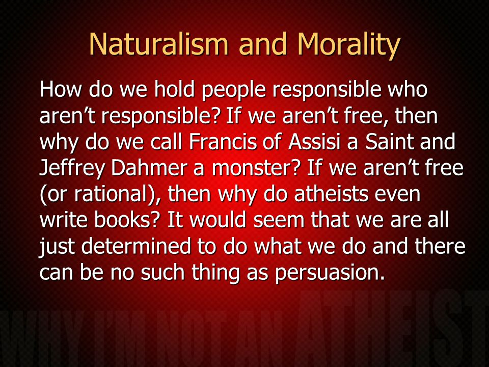 Naturalism and Morality How do we hold people responsible who aren't responsible.