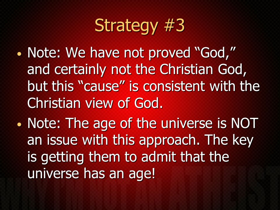 Strategy #3 Note: We have not proved God, and certainly not the Christian God, but this cause is consistent with the Christian view of God.