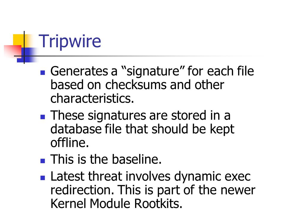 Tripwire Generates a signature for each file based on checksums and other characteristics.