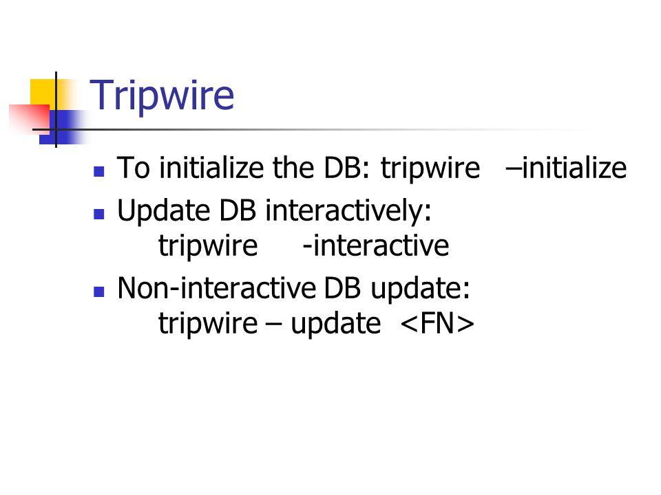 Tripwire To initialize the DB: tripwire –initialize Update DB interactively: tripwire -interactive Non-interactive DB update: tripwire – update