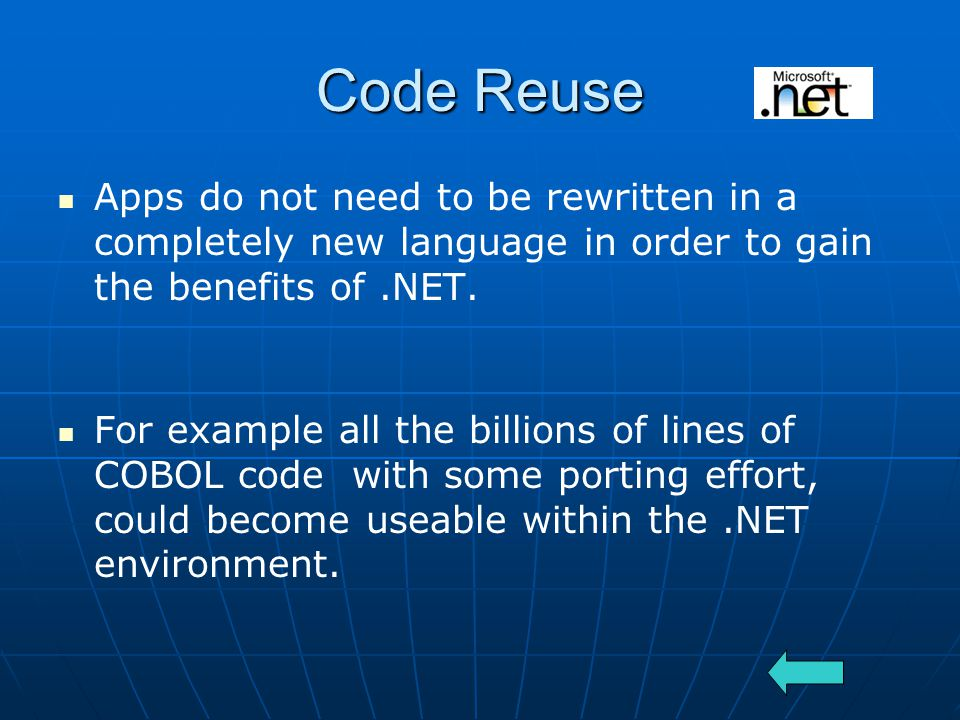 Code Reuse Apps do not need to be rewritten in a completely new language in order to gain the benefits of.NET.