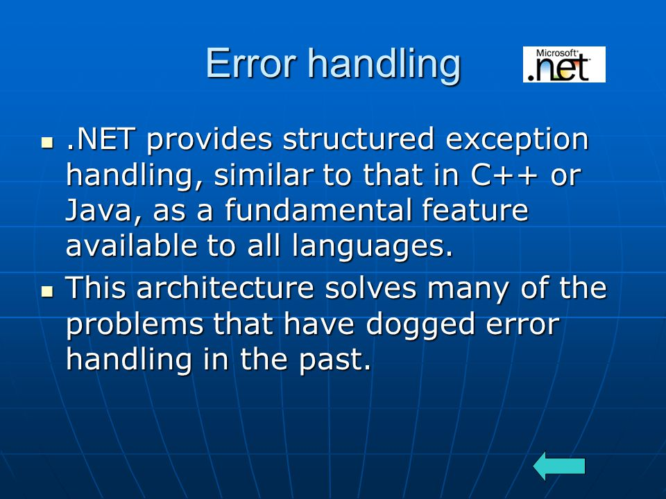 Error handling.NET provides structured exception handling, similar to that in C++ or Java, as a fundamental feature available to all languages..NET provides structured exception handling, similar to that in C++ or Java, as a fundamental feature available to all languages.