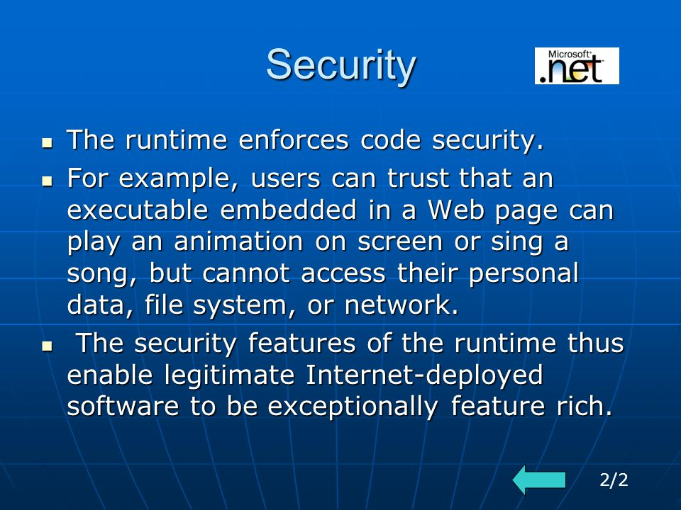 Security The runtime enforces code security. The runtime enforces code security.