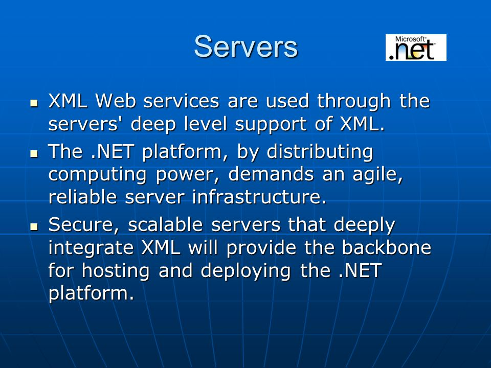 Servers XML Web services are used through the servers deep level support of XML.