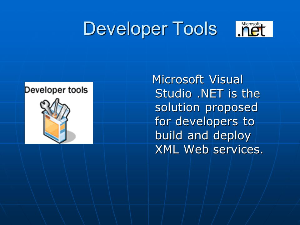 Developer Tools Microsoft Visual Studio.NET is the solution proposed for developers to build and deploy XML Web services.